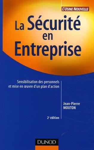 Jean-Pierre Mouton - La Sécurité en entreprise - Sensibilisation des personnels et mise en oeuvre d'un plan d'action.