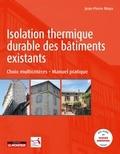 Jean-Pierre Moya - Isolation thermique durable des bâtiments existants - Choix multicritères - Manuel pratique.