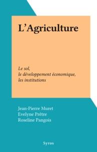 Jean-Pierre Muret et Evelyne Prêtre - L'Agriculture - Le sol, le développement économique, les institutions.