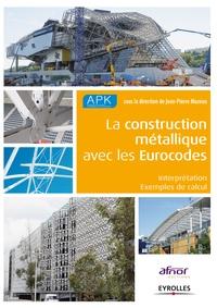 Jean-Pierre Muzeau - La construction métallique avec les Eurocodes - Interprétation et exemples de calcul.