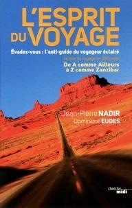 Jean-Pierre Nadir et Dominique Eudes - L'esprit du voyage - Evadez-vous : l'anti-guide du voyageur éclairé.