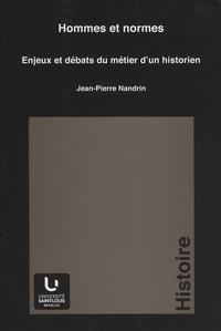 Jean-Pierre Nandrin - Hommes et normes - Enjeux et débats du métier d'un historien.