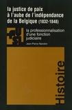 Jean-Pierre Nandrin - La justice de paix à l'aube de l'indépendance de la Belgique (1832-1848) - La professionnalisation d'une fonction judiciaire.