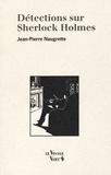 Jean-Pierre Naugrette - Détections sur Sherlock Holmes.