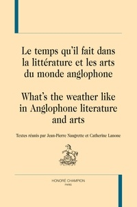 Jean-Pierre Naugrette et Catherine Lanone - Le temps qu'il fait dans la littérature et les arts du monde anglophone.