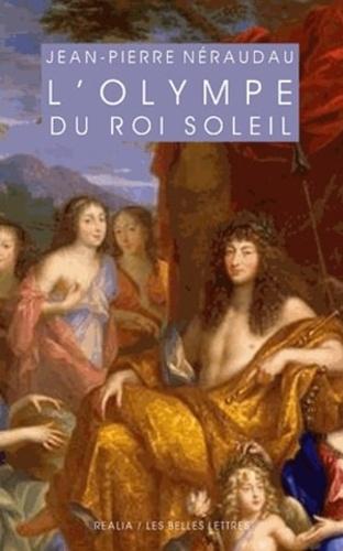 L'olympe du Roi-Soleil. Mythologie et idéologie royale au Grand Siècle