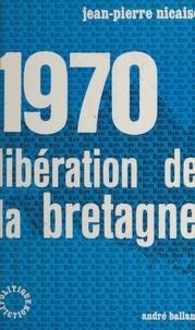 Jean-Pierre Nicaise - 1970, libération de la Bretagne.