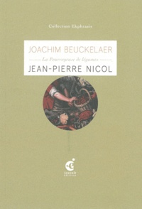 Jean-Pierre Nicol - La Pourvoyeuse de légumes - Une lecture de La Pourvoyeuse de légumes (3e quart du XVIe siècle) de Joachim Beuckelaer, musée des beaux-arts, Valenciennes.