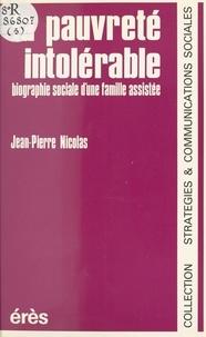 Jean-Pierre Nicolas - La Pauvreté intolérable - Biographie sociale d'une famille assistée.