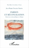 Jean-Pierre Ningaïna Taraïna - Pardon et réconciliation - Ouvrir un avenir politique en Afrique.