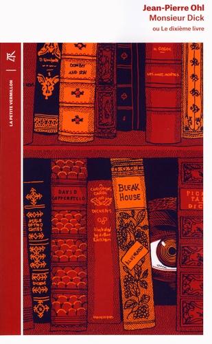 Jean-Pierre Ohl - Monsieur Dick ou Le dixième livre.