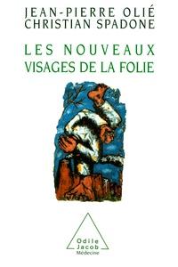 Jean-Pierre Olié et Christian Spadone - Les nouveaux visages de la folie.