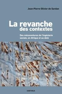 Jean-Pierre Olivier de Sardan - La revanche des contextes - Des mésaventures de l'ingénierie sociale, en Afrique et au-delà.