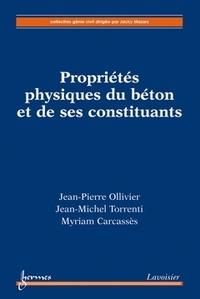 Jean-Pierre Ollivier et Jean-Michel Torrenti - Propriétés physiques du béton et de ses constituants.