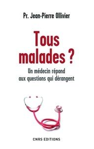 Jean-Pierre Ollivier - Tous malades ? - Un médecin répond aux questions qui dérangent.