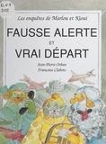 Jean-Pierre Orban et Françoise Clabots - Les enquêtes de Marlou et Kioui : Fausse alerte et vrai départ.