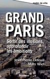 Jean-Pierre Orfeuil et Marc Wiel - Grand Paris - Sortir des illusions, approfondir les ambitions.