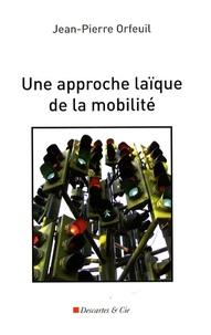 Jean-Pierre Orfeuil - Une approche laïque de la mobilité.