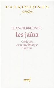 Jean-Pierre Osier - Les Jaïna - Critiques de la mythologie hindoue.