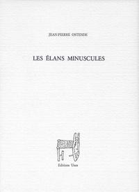 Jean-Pierre Ostende - Les Élans minuscules.