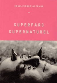 Jean-Pierre Ostende - Superparc Supernaturel.