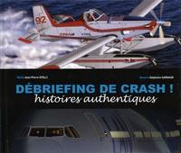 Jean-Pierre Otelli et Stéphane Garnaud - Débriefing de crash ! - Histoires authentiques.