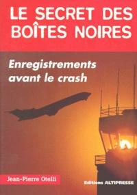 Jean-Pierre Otelli - Le secret des boîtes noires - Derniers enregistrements avant le crash.