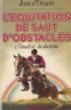 Jean-Pierre Otte - L'Équitation de saut d'obstacles  Tome  1 - L' Analyse, la doctrine.
