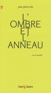 Jean-Pierre Otte - L'ombre et l'anneau.