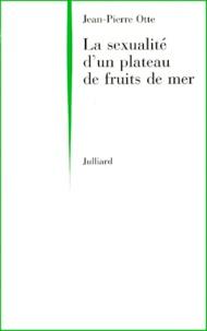 Jean-Pierre Otte - La sexualité d'un plateau de fruits de mer.