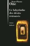 Jean-Pierre Otte - Le labyrinthe des désirs retrouvés.