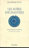 Jean-Pierre Otte - Les Aubes enchantées - Les mythes de la création.