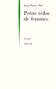 Jean-Pierre Otte - Petite tribu de femmes.