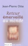 Jean-Pierre Otte - Retour émerveillé au monde.