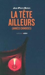 Jean-Pierre Outers - La tête ailleurs (années chinoises).