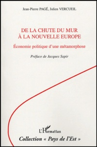 Jean-Pierre Pagé et Julien Vercueil - De la chute du mur à la nouvelle Europe - Economie politique d'une métamorphose.