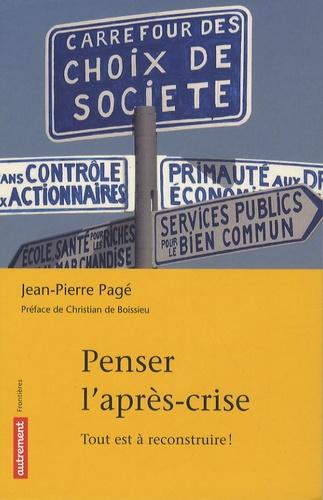 Jean-Pierre Pagé - Penser l'après-crise - Tout est à reconstruire !.