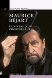 Jean-Pierre Pastori - Maurice Béjart - L'univers d'un chorégraphe.