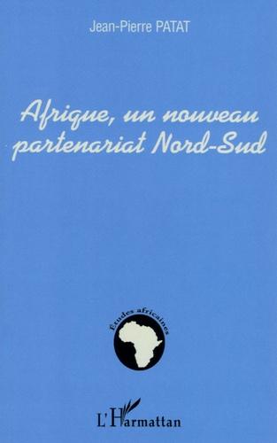 Jean-Pierre Patat - Afrique, un nouveau partenariat Nord-Sud.