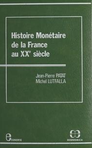 Jean-Pierre Patat et Michel Lutfalla - Histoire monétaire de la France au XXe siècle.