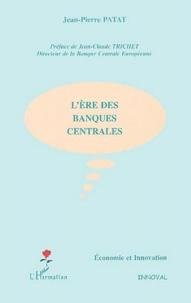 Jean-Pierre Patat - L'ère des banques centrales.
