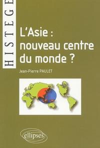 Jean-Pierre Paulet - L'Asie : nouveau centre du monde ?.