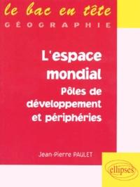Jean-Pierre Paulet - L'espace mondial - Pôles de developpement et périphéries.