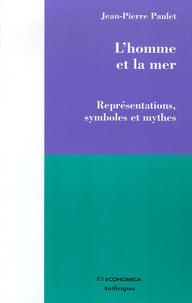 Jean-Pierre Paulet - L'homme et la mer - Représentations, symboles et mythes.