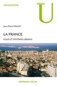 Jean-Pierre Paulet - La France - Villes et systèmes urbains.
