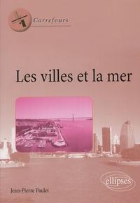 Jean-Pierre Paulet - Les villes et la mer.