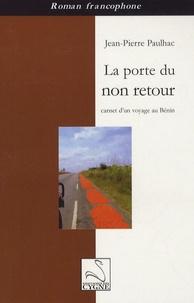 Jean-Pierre Paulhac - La porte du non retour - Carnet d'un voyage au Bénin.