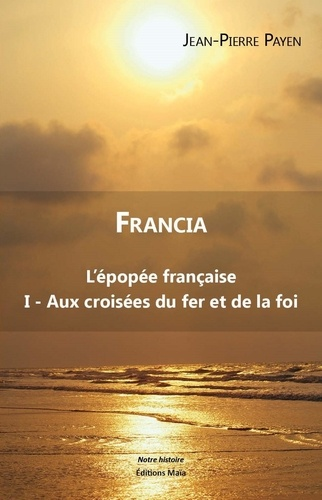 Francia. L'épopée française Tome 1, Aux croisées du fer et de la foi
