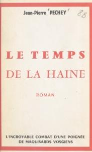 Jean-Pierre Péchey - La cause du mal (1) - Le temps de la haine : l'incroyable combat d'une poignée de maquisard vosgiens.