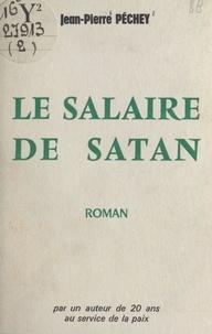 Jean-Pierre Péchey - Le salaire de Satan.